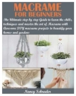 Macrame for Beginners: The Ultimate step by step Guide to learn the skills, techniques and master the art of Macrame with Awesome DIY macrame Cover Image