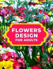 Flowers Design for Adults: A Simple, Coloring Book Cover Image