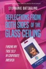 Reflections from Both Sides of the Glass Ceiling: Finding My True Self in Corporate America Cover Image