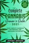 The Complete Cannabis Grower's Guide 2021: Your Complete Handbook for Personal and Marijuana Cultivation (Includes a special bonus on DIY Cannabis Ext Cover Image