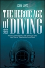 The Heroic Age of Diving: America's Underwater Pioneers and the Great Wrecks of Lake Erie Cover Image