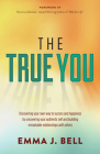 The True You: Discover Your Own Way to Success and Happiness by Uncovering Your Authentic Self and Building Remarkable Relationships Cover Image