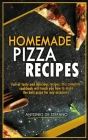 Homemade Pizza Recipes: Full of tasty and delicious recipes, this complete and detailed cookbook will teach you how to make the best pizza for Cover Image