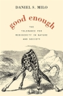 Good Enough: The Tolerance for Mediocrity in Nature and Society Cover Image