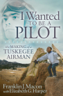 I Wanted to Be a Pilot: The Making of a Tuskegee Airman Cover Image