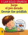 Jorge el Pez Dorado / George the Goldfish (I Can Read Spanish) Cover Image