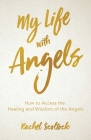 My Life with Angels: How to access the healing and wisdom of the angels Cover Image