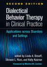 Dialectical Behavior Therapy in Clinical Practice, Second Edition: Applications across Disorders and Settings Cover Image