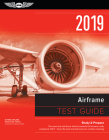 Airframe Test Guide 2019: Pass Your Test and Know What Is Essential to Become a Safe, Competent Amt from the Most Trusted Source in Aviation Tra (Fast-Track Test Guides) Cover Image