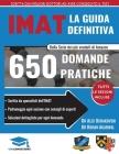 La guida IMAT definitiva: 650 domande pratiche, con soluzioni dettagliate, tecniche di risparmio di tempo e strategie per incrementare il tuo pu Cover Image
