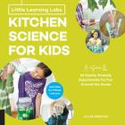 Little Learning Labs: Kitchen Science for Kids, abridged paperback edition: 26 Fun, Family-Friendly Experiments for Fun Around the House; Activities for STEAM Learners Cover Image