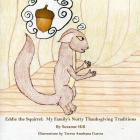 Eddie the Squirrel: My Nutty Family's Thanksgiving Traditions Cover Image