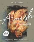 Traditional Amish Recipes for A Family Get Together: Ingenuity Meets Creativity... Cover Image