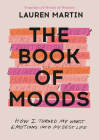 The Book of Moods: How I Turned My Worst Emotions Into My Best Life Cover Image