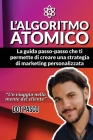 L'Algoritmo Atomico - Crea la tua strategia di Online Marketing: La guida passo-passo che ti permette di creare una strategia di marketing personalizz Cover Image