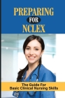 Preparing For Nclex The Guide For Basic Clinical Nursing Skills: Nclexn Rn 2020 And 2021 Cover Image