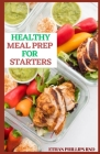 Healthy Meal Prep for Starters: Delicious Healthy Meal Plans and Recipes to Save Time Cover Image