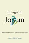 Immigrant Japan: Mobility and Belonging in an Ethno-Nationalist Society Cover Image