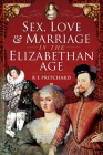 Sex, Love and Marriage in the Elizabethan Age Cover Image