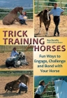 Trick Training for Horses: Fun Ways to Engage, Challenge, and Bond with Your Horse Cover Image