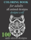 Coloring Book: 100 All Animal for Adults Designs Wolf Anti-Stress Designs Cover Image