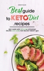 Best Guide to Keto Diet Recipes: Best Guide with Delicious Ketogenic Recipes Low Carbs for Healthy Weight Loss Cover Image