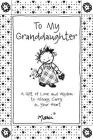 To My Granddaughter: A Gift of Love and Wisdom to Always Carry in Your Heart Cover Image