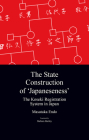 The State Construction of 'Japaneseness': The Koseki Registration System in Japan (Japanese Society Series) Cover Image