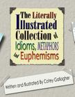 The Literally Illustrated Collection of Idioms, Metaphors and Euphemisms Cover Image
