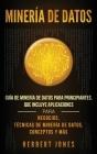 Minería de Datos: Guía de Minería de Datos para Principiantes, que Incluye Aplicaciones para Negocios, Técnicas de Minería de Datos, Con Cover Image