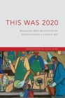 This Was 2020: Minnesotans Write About Pandemics and Social Justice in a Historic Year: Minnesotans: Minnesotans Write About Pandemic Cover Image