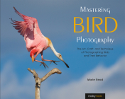 Mastering Bird Photography: The Art, Craft, and Technique of Photographing Birds and Their Behavior Cover Image