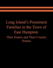 Long Island's Prominent Families in the Town of East Hampton: Their Estates and Their Country Homes Cover Image