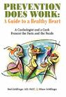 Prevention Does Work: A Guide to a Healthy Heart: A Cardiologist and a Cook Present the Facts and the Foods Cover Image