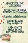 Advice For The Gardener Grow Peas Of Mind Lettuce Be Thankful Squash Selfishness Turnip To Help Thy Neighbor And Always Make Thyme for Loved Ones: Veg Cover Image
