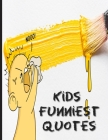 Kids Funniest Quotes: Collection Of Silly Words and Funny Sentences From Children; Parents Teachers Memorable Keepsake Notebook Of Hilarious Cover Image