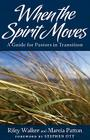 When the Spirit Moves: A Guide for Ministers in Transition Cover Image
