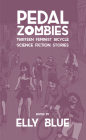 Pedal Zombies: Thirteen Feminist Bicycle Science Fiction Stories (Bikes in Space #3) Cover Image