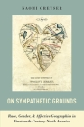 On Sympathetic Grounds: Race, Gender, & Affective Geographies in Nineteenth-Century North America Cover Image
