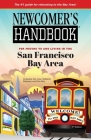 Newcomer's Handbook for Moving To and Living In San Francisco Bay Area: Including San Jose, Oakland, Berkeley, and Palo Alto (Newcomer's Handbooks) Cover Image