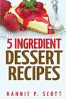 5 Ingredient Dessert Recipes (Quick and Easy Cooking) Cover Image