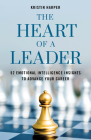 The Heart of a Leader: Fifty-Two Emotional Intelligence Insights to Advance Your Career Cover Image