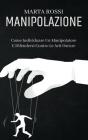 Manipolazione: Come Individuare Un Manipolatore E Difendersi Contro Le Arti Oscure (Manipulation) (Italian Version) Cover Image