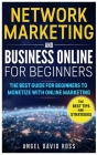 Network Marketing and Business on Line for Beginners: The Best Guide For Beginners To Monetize With On Line Marketing Cover Image