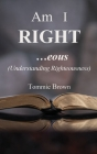 Am I Right...eous: (Understanding Righteousness) Cover Image
