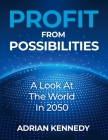 Profit From Possibilities: A Look At The World In 2050 Cover Image