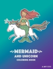 Mermaid and Unicorn Coloring Book: Coloring Book For Girls or Boys, Kids of All Ages, Teenagers, Tweens, Mermaid & Unicorn Theme, Easy Beginner Friend Cover Image