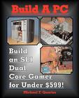 Build a PC: Build an Sli Dual Core Gamer for Under $599! Cover Image