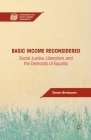 Basic Income Reconsidered: Social Justice, Liberalism, and the Demands of Equality (Exploring the Basic Income Guarantee) Cover Image