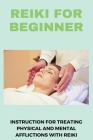 Reiki For Beginner: Instruction For Treating Physical And Mental Afflictions With Reiki: Remedies Cover Image